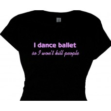 I dance ballet so I won't kill people